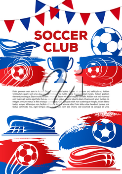 Soccer club poster template for football college league tournament game. Vector design of soccer ball, winner soccer cup award, goal victory at stadium arena and football championship flags