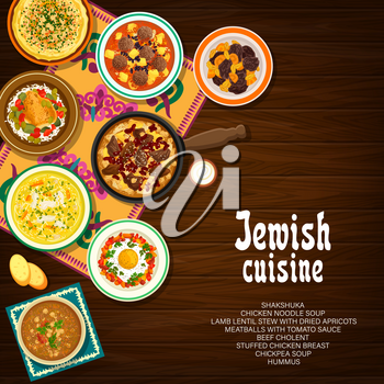 Jewish cuisine vector shakshuka, hummus, chicken noodle soup or meatballs with tomato sauce. Beef cholent, chickpea soup and lamb lentil stew with dried apricots, stuffed chicken breast Jerusalem food