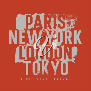Typography on the theme cities of the world for t-shirt graphics, posters and prints. Inscriptions Paris, New York, London,Tokyo. Live, Love, Travel with grunge design elements. Vectors