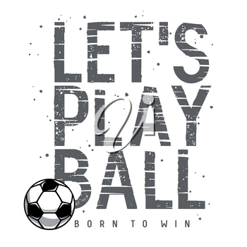 Football or soccer sport typography for t-shirt design. Tee Shirt graphics on the topic of football. Soccer ball and motivational quote. Vector illustration with grunge texture