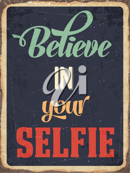 Retro metal sign Believe in your selfie, eps10 vector format