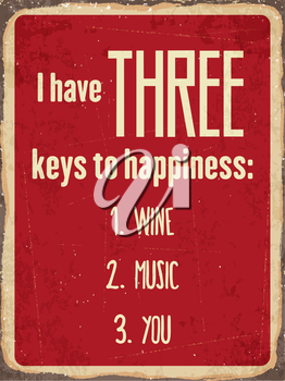 Retro metal sign I have three keys to happiness: wine, music, you, eps10 vector format