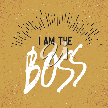 I am the Boss. Grunge styled vector