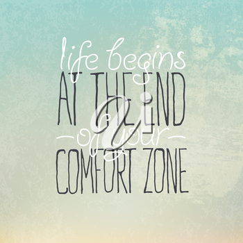 Motivational grunge poster or postcard quote Life begins at the end of your comfort zone