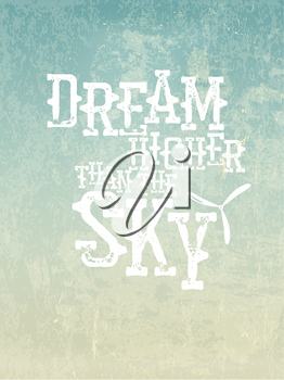 Dream higher than the sky. Quote Typographical Background, vector design. Motivational quote poster. Phrase on the background of vintage sky background.