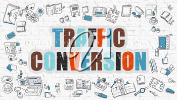 Traffic Conversion Concept. Multicolor Inscription on White Brick Wall with Doodle Icons Around. Modern Style Illustration with Doodle Design Icons. Traffic Conversion on White Brickwall Background.