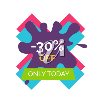 -30 off only today sale icon on white background. Vector illustration with special proposition on colorful X-shaped sign decorated with purple paint drop