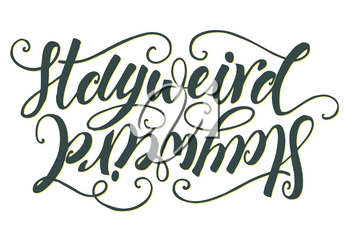 Stay weird hand lettering isolated on white background. Modern calligraphy badge template. Can be used for postcard, poster, print, greeting card, t-shirt, phone case design. Vector illustration