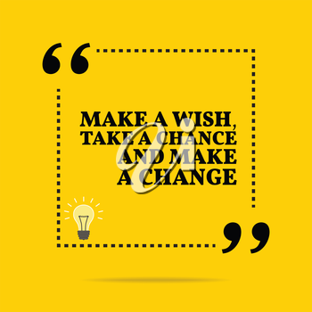 Inspirational motivational quote. Make a wish, take a chance and make a change. Simple trendy design.