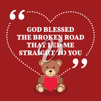 Inspirational love marriage quote. God blessed the broken road that led me straight to you. Simple trendy design.