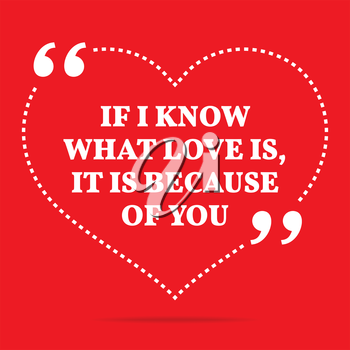 Inspirational love quote. If I know what love is, it is because of you. Simple trendy design.