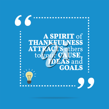 Inspirational motivational quote. A spirit of thankfulness attracts others to your cause, ideas and goals. Simple trendy design.