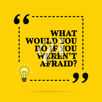 Inspirational motivational quote. What whould you do if you weren't afraid? Vector simple design. Black text over yellow background