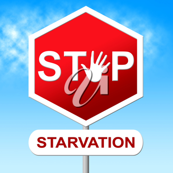 Stop Starvation Showing Lack Of Food And Warning Sign