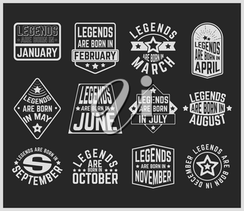 T-shirt print design. Legends are born in various months - vintage t shirt stamp or patch set. Design for badge, applique, label, t-shirts, jeans and casual wear. Vector illustration.