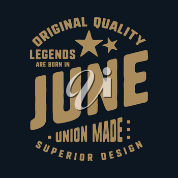 Legends are born in June t-shirt print design. Vintage typography for badge, applique, label, t shirt tag, jeans, casual wear, and printing products. Vector illustration.