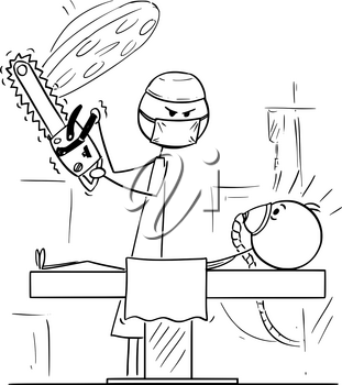 Cartoon stick figure drawing conceptual illustration of mad doctor surgeon on operating theater ready to operate patient with chainsaw or chain saw.