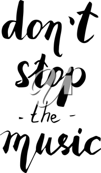 Don t stop the music. Hand drawn quote for your design. Unique brush pen lettering. Can be used for bags, posters, cards, stationery etc.