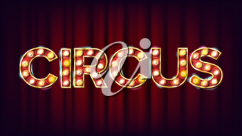 Circus Banner Sign Vector. For Banner, Poster Design. Circus Style Shining Light Sign. Illustration